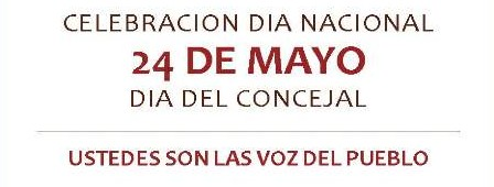 """24 DE MAYO COMO DÍA NACIONAL DEL CONCEJAL – """"FELIZ DIA CONCEJALES"""""""